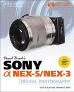 David Busch's Sony Alpha NEX-5/NEX-3 Guide to Digital Photography - David Busch