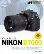 David Busch's Nikon D7000 Guide to Digital SLR Photography : Guide to Digital Slr Photography - David Busch
