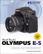 David Busch's Olympus E-5 Guide to Digital SLR Photography - David Busch