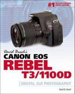 David Busch's Canon Eos Rebel T3/1100D Guide to Digital SLR Photography : Guide to Digital SLR Photography - David Busch