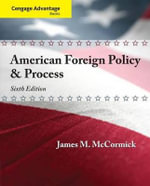 Cengage Advantage : American Foreign Policy and Process - James M McCormick