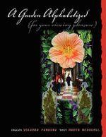 Garden Alphabetized (for Your Viewing Pleasure) - Yolanda Fundora