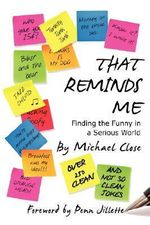 That Reminds Me :  Finding the Funny in a Serious World - Michael Close