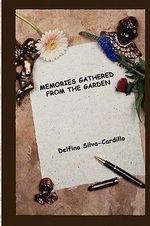 Memories Gathered From The Garden - Delfina Silva-Cardillo