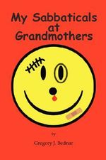 My Sabbaticals at Grandmothers - Gregory J. Bednar