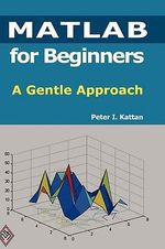 MATLAB for Beginners :  A Gentle Approach - Peter Kattan