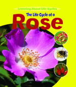 The Life Cycle of a Rose : Learning about Life Cycles - Ruth Thomson