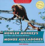Howler Monkeys and Other Latin American Monkeys/Monos Aulladores y Otros Monos de Latinoamerica : Animals of Latin America/Animales de Latinoamerica - Zella Williams