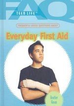 Frequently Asked Questions about Everyday First Aid : Current and Emerging Trends in Detection and Treat... - Heather Hasan