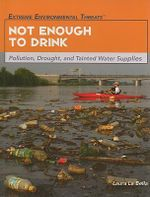 Not Enough to Drink : Pollution, Drought, and Tainted Water Supplies - Laura La Bella