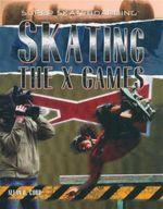 Skating the X Games : Super Skateboarding - Allan B. Cobb