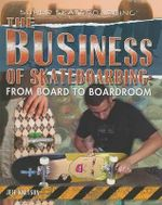 The Business of Skateboarding : From Board to Boardroom : Super Skateboarding - Jeff Knutson