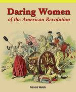 Daring Women of the American Revolution - Francis Walsh