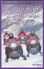 Casquetes Polares En Riesgo: Expedicin a la Antrtida (Polar Ice Caps in Danger: Expedition to Antarctica) :  Expedicin a la Antrtida (Polar Ice Caps in Danger: Expedition to Antarctica) - Professor John Nelson