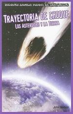 Trayectoria de Choque: Los Asteroides y La Tierra (Collision Course: Asteroids and Earth) :  Los Asteroides y La Tierra (Collision Course: Asteroids and Earth) - John Nelson