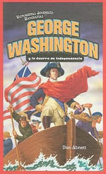 George Washington y la Guerra de Independencia = George Washington and the American Revolution - Dan Abnett