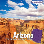Arizona : The Grand Canyon State - Marcia Amidon Lusted