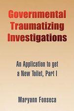 Governmental Traumatizing Investigations - Maryann Fonseca