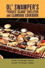 """Ol' Swamper's """"rogues' Island"""" Shellfish and Clambake Cookbook - Timothy Gilchrist"""
