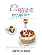 Elegant Desserts and Sweet Temptations - Pastry Chef Jan Meredith