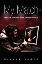 My Match : A Satrical Look at My Online Dating Adventures - Darren James