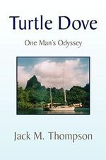 Turtle Dove : One Man's Odyssey - Jack M. Thompson
