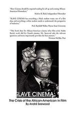 Slave Cinema : The Crisis of the African-american in Film - Andre Seewood