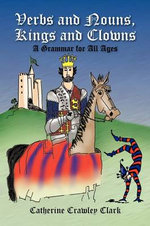 Verbs and Nouns, Kings and Clowns : Grammar for All Ages - Catherine Clark