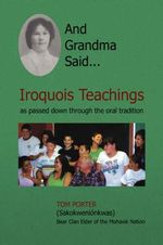 And Grandma Said... : Iroquois Teachings, as Passed Down Through the Oral Tradition - Tom Porter