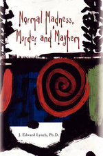 Normal Madness Murder and Mayhem - J. Edward, Ph.d. Lynch