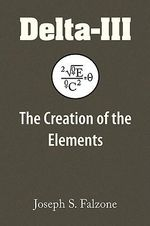 Delta-iii : The Creation of the Elements - Joseph S. Falzone