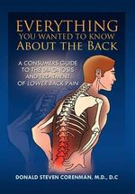 Everything You Wanted to Know About the Back : A Consumers Guide to the Diagnosis and Treatment of Lower Back Pain - Donald D. c.