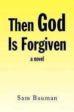 Then God Is Forgiven - Sam Bauman