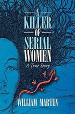 A Killer of Serial Women : A True Story - William Marten