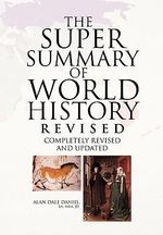 The Super Summary of World History - Alan Dale Daniel