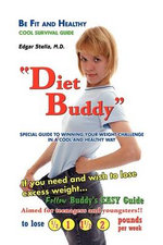 Diet Buddy : Special Guide to Winning Your Weight Challenge in a Cool and Healthy Way - Edgar, M.d. Stella