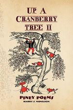 Up a Cranberry Tree II : Piney Poems - Harry S. Monesson
