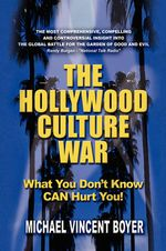 The Hollywood Culture War : What You Don't Know Can Hurt You! - Michael Vincent Boyer