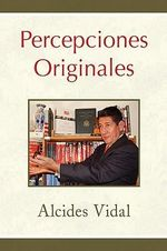 Percepciones Originales - Alcides Vidal
