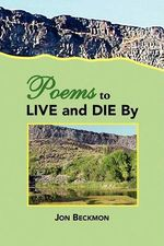 Poems to Live and Die by - Jon Beckmon