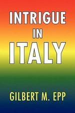 Intrigue in Italy - Gilbert M. Epp