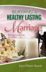 Building a Healthy Lasting Marriage : Marriage Is a Blessing Not a Curse - Joyce Ohene-amoah
