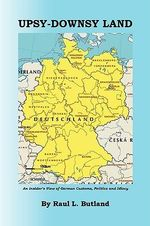 Upsy-Downsy Land : An Insider's View of German Customs, Politics and Idiocy - Raul L. Butland