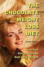 The Chocolate Weight Loss Diet : You Can Eat Chocolate and Lose Weight - David M. Masters