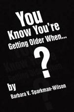 You Know You're Getting Older When... - Barbara V. Sparkman-Wilson
