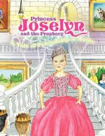 Princess Joselyn and the Prophecy - Carolyn Maples