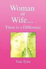 Woman or Wife...there Is a Difference - Toni Tyler