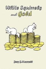 White Squirrels and Gold - Jerry J. Maxwell