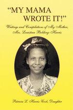 My Mama Wrote It! - Patricia L. Harris-cook