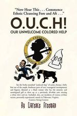 O.u.c.h! Our Unwelcome Colored Help - Clarence Eugene Freeman